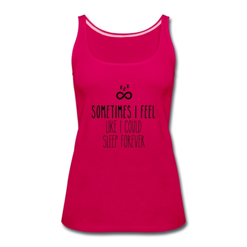 Sometimes I feel like I could sleep forever - Women's Premium Tank Top
