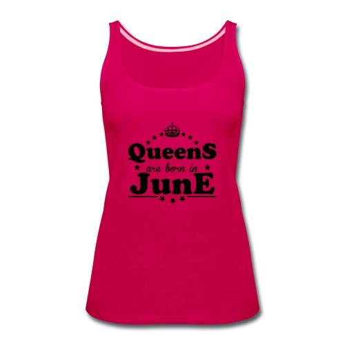 Queens are born in June - Women's Premium Tank Top