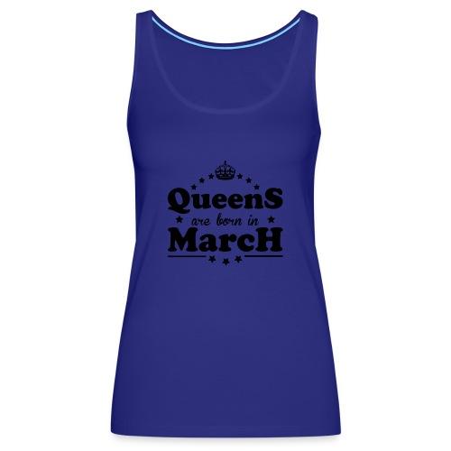 Queens are born in March - Women's Premium Tank Top