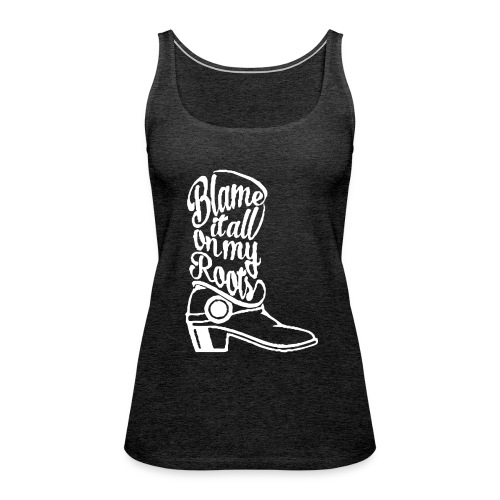 Blame it on the boots - Women's Premium Tank Top