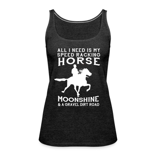 All I Need is my Speed Racking Horse - Women's Premium Tank Top