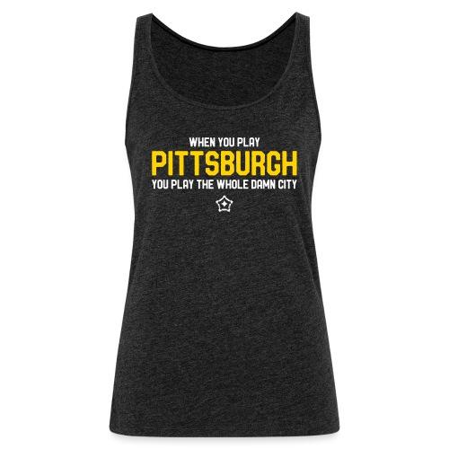Pittsburgh Whole Damn City - Women's Premium Tank Top