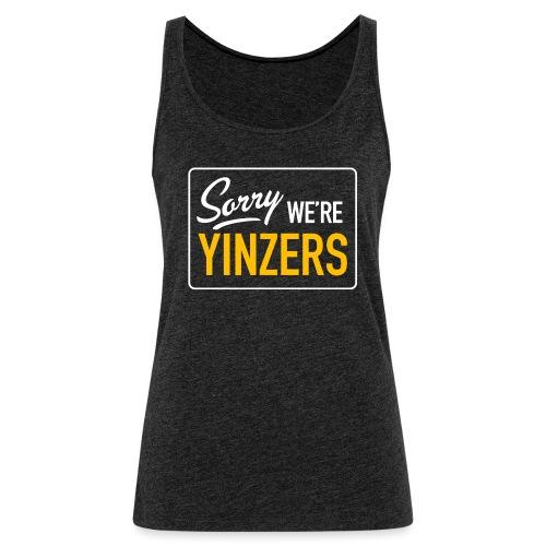 Sorry! We're Yinzers - Women's Premium Tank Top