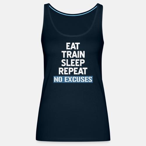 Eat Train Sleep Repeat No Excuses