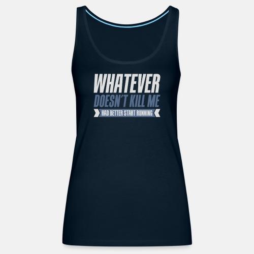 Whatever doesn't kill me had better start running