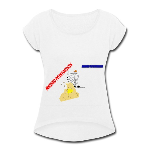 MASHEDDDD POTATOESSS - Women's Roll Cuff T-Shirt