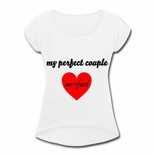My perfect couple. - Women's Roll Cuff T-Shirt