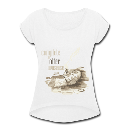 complete and otter nonsense - Women's Roll Cuff T-Shirt