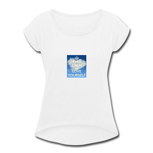 Keep calm and love yourself - Women's Roll Cuff T-Shirt