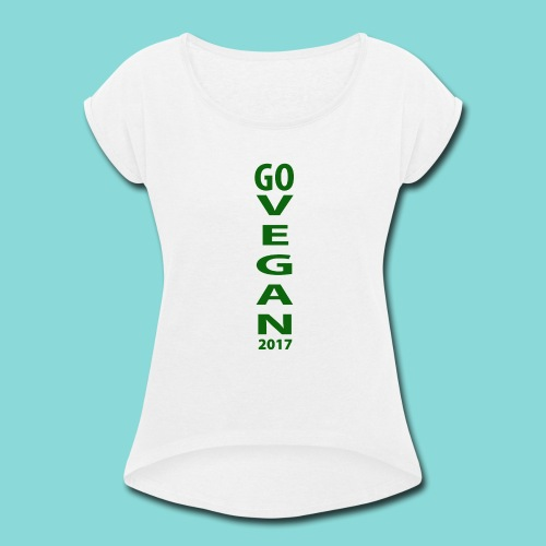 Go_Vegan_2017 - Women's Roll Cuff T-Shirt