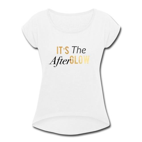 Its The Afterglow - Women's Roll Cuff T-Shirt