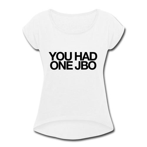 YOU HAD ONE JOB - Women's Roll Cuff T-Shirt