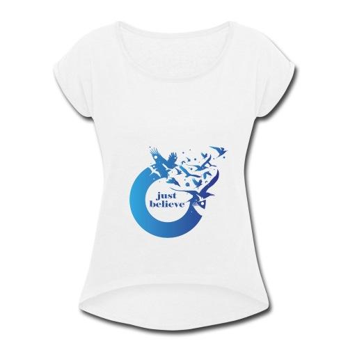 Just Believe - Women's Roll Cuff T-Shirt