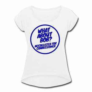 WhatAboutBOB? Campaign Shirt - Women's Roll Cuff T-Shirt