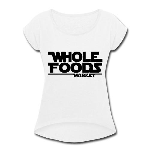 WHOLE_FOODS_STAR_WARS - Women's Roll Cuff T-Shirt