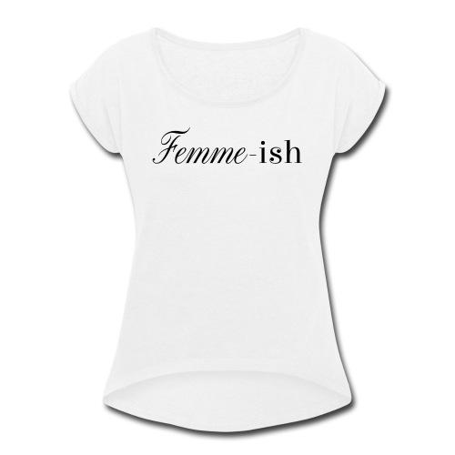 Femme-ish - Women's Roll Cuff T-Shirt