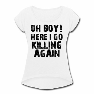 ohboyhereigokilling - Women's Roll Cuff T-Shirt