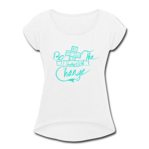 Change - Women's Roll Cuff T-Shirt