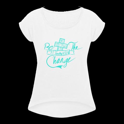 Change - Women's Roll Cuff T-Shirt