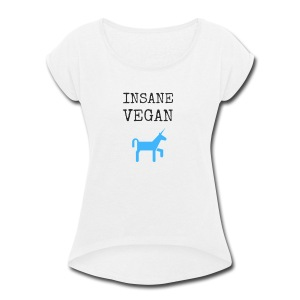 INSANE VEGAN (+Unicorn) - Women's Roll Cuff T-Shirt