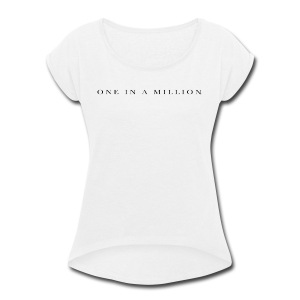 One in a Million - Women's Roll Cuff T-Shirt