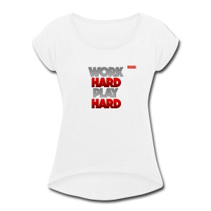 WORK HARD PLAY HARD - Women's Roll Cuff T-Shirt