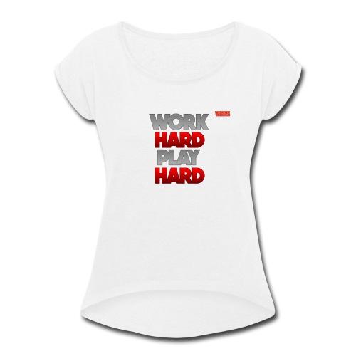 WORK HARD PLAY HARD - Women's Roll Cuff T-Shirt