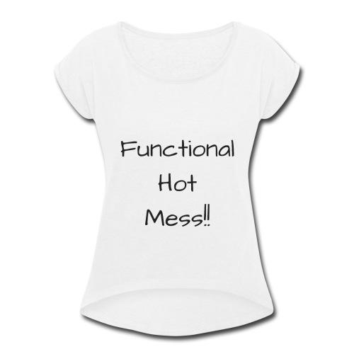 Functional Hot Mess - Women's Roll Cuff T-Shirt