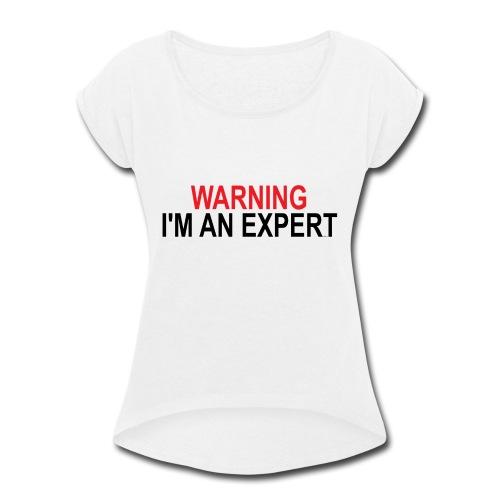 Warning I'm an Expert - Women's Roll Cuff T-Shirt