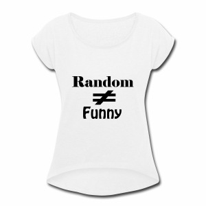Random Does Not Equal Funny - Women's Roll Cuff T-Shirt