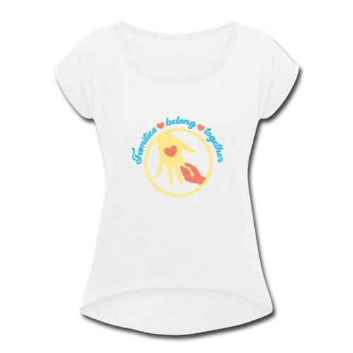 families belong together - Familias Unidas No.. - Women's Roll Cuff T-Shirt