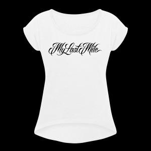 My Last Mile Merch - Black - Women's Roll Cuff T-Shirt