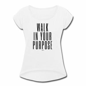 walk in your purpose - Women's Roll Cuff T-Shirt