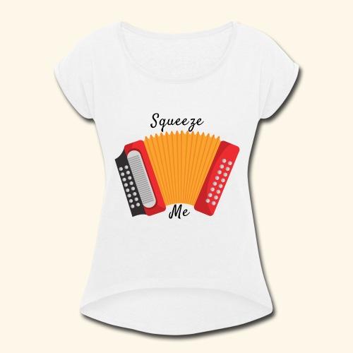 SQUEEZE me - Women's Roll Cuff T-Shirt