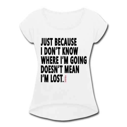I'm Not Lost - Women's Roll Cuff T-Shirt