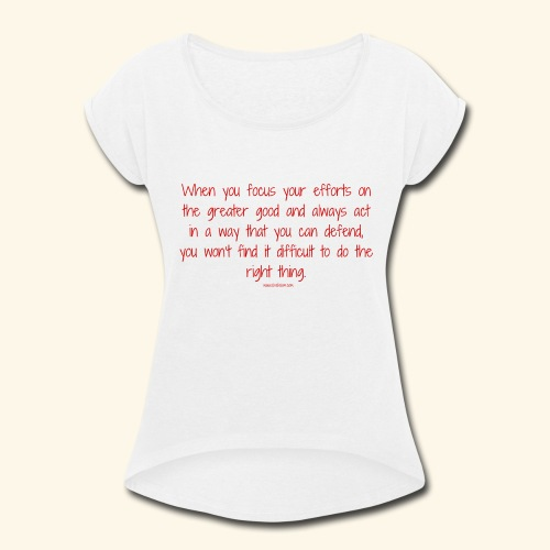 focus on the greater good - Women's Roll Cuff T-Shirt