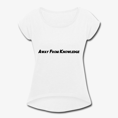 Away From Knowledge - Women's Roll Cuff T-Shirt