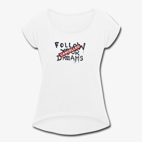 Cancelled Follow Your Dreams - Women's Roll Cuff T-Shirt