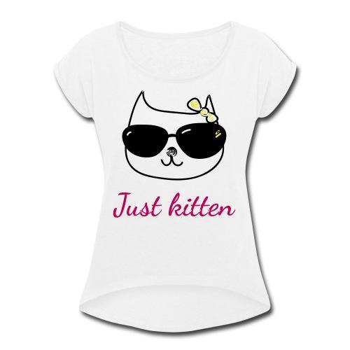 Cat lovers t-shirt - Just kitten - Women's Roll Cuff T-Shirt