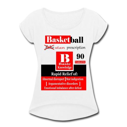 basketball prescription final - Women's Roll Cuff T-Shirt
