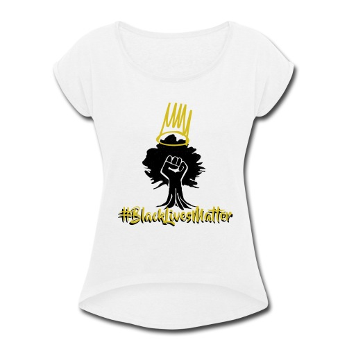 BLM Shirts - Women's Roll Cuff T-Shirt