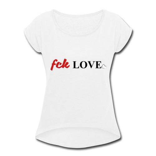 fck love - Women's Roll Cuff T-Shirt
