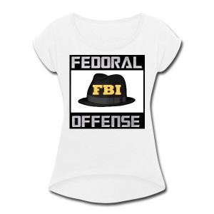 Fedoral Offense - Women's Roll Cuff T-Shirt