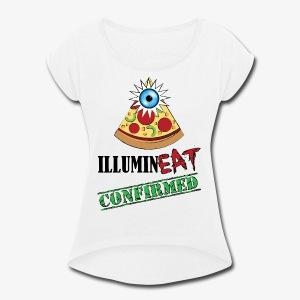 Illuminati / IlluminEAT CONFIRMED! - Women's Roll Cuff T-Shirt