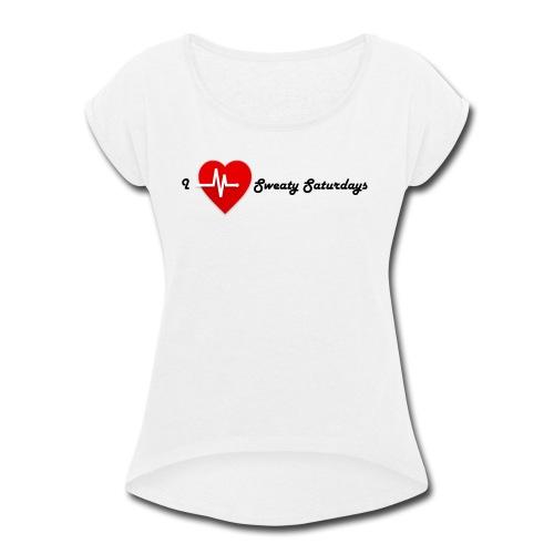 Sweaty Saturdays Valentines addition - Women's Roll Cuff T-Shirt