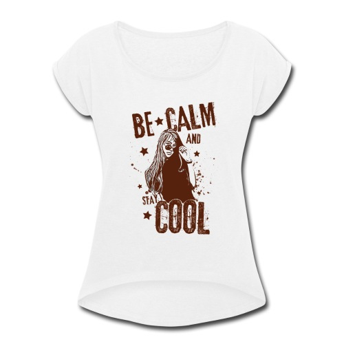 Be Calm And Stay Cool - Women's Roll Cuff T-Shirt
