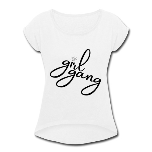 Girl Gang - Women's Roll Cuff T-Shirt