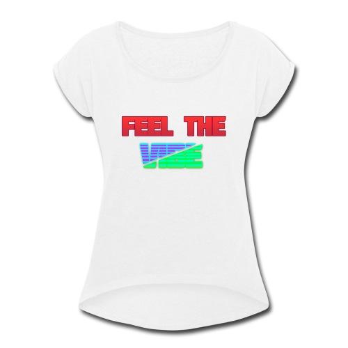 Feel The Vibe - Women's Roll Cuff T-Shirt