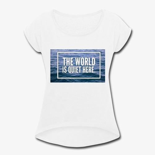 The World Is Quiet Here design - Women's Roll Cuff T-Shirt