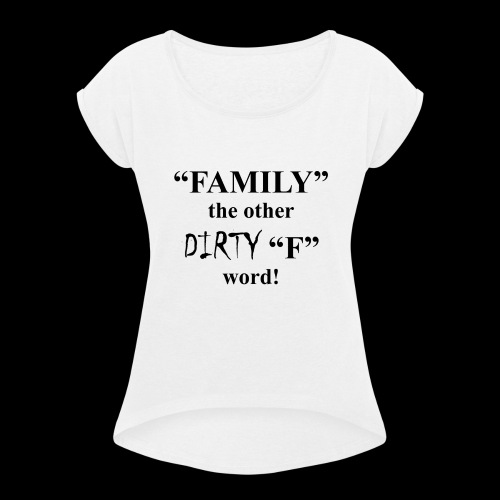 The Other Dirty F Word - Women's Roll Cuff T-Shirt